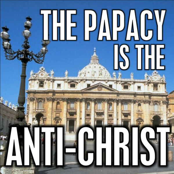 The Papacy is the anti-Christ Avatar